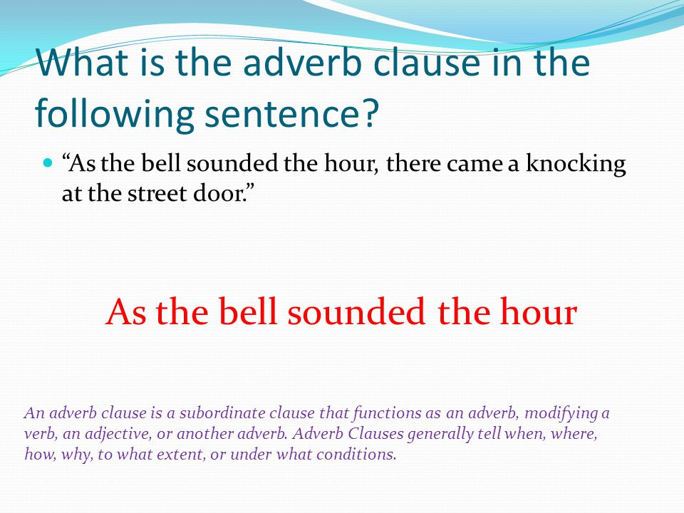 What is the adverb clause in the following sentence