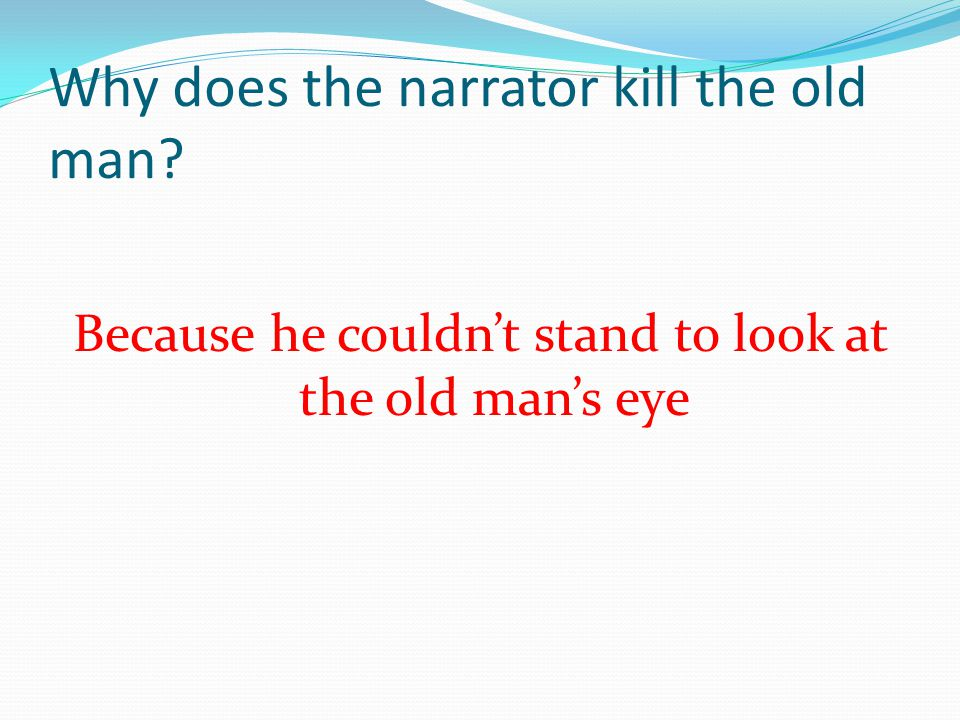 Why does the narrator kill the old man