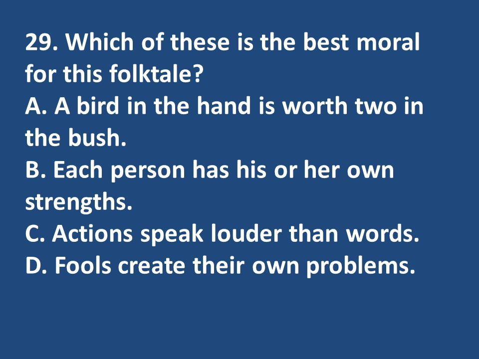 29. Which of these is the best moral for this folktale. A