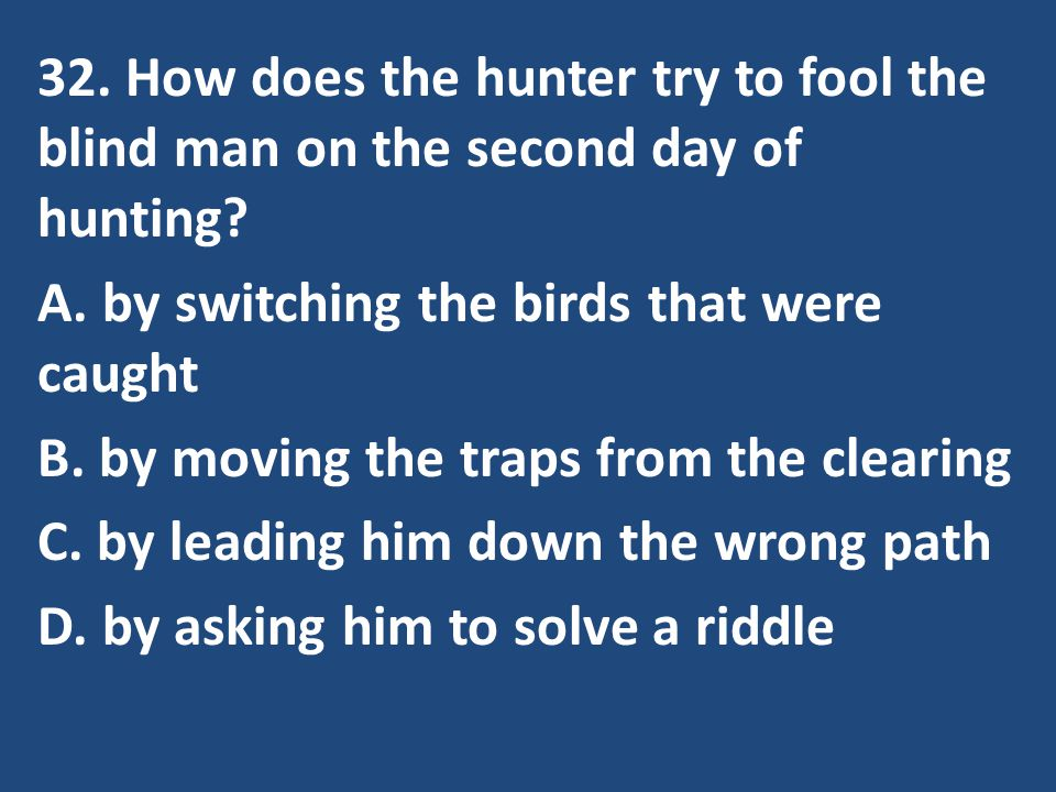 32. How does the hunter try to fool the blind man on the second day of hunting.