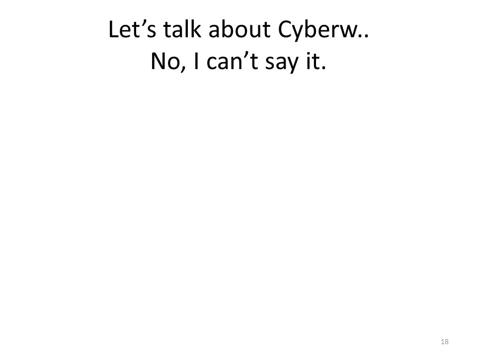 Let's talk about Cyberw.. No, I can't say it.