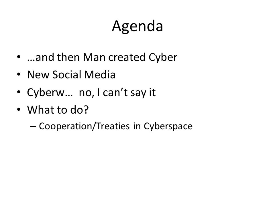 Agenda …and then Man created Cyber New Social Media
