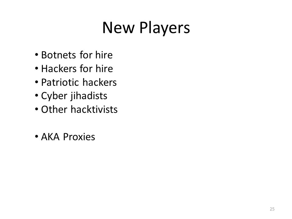 New Players Botnets for hire Hackers for hire Patriotic hackers