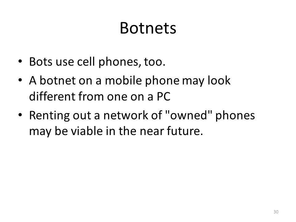 Botnets Bots use cell phones, too.
