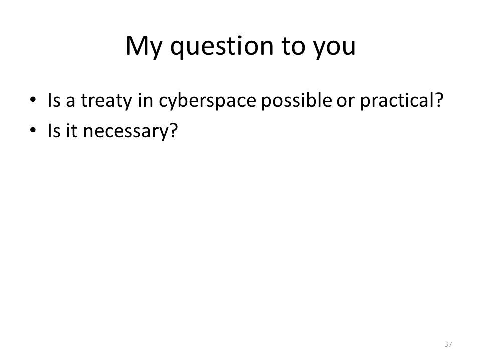 My question to you Is a treaty in cyberspace possible or practical