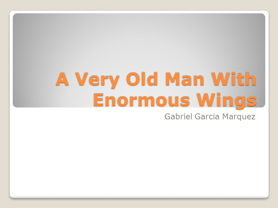 old man with enormous wings essay Literary analysis, gabriel garcia marquez - a very old man with enormous wings | 1005987.