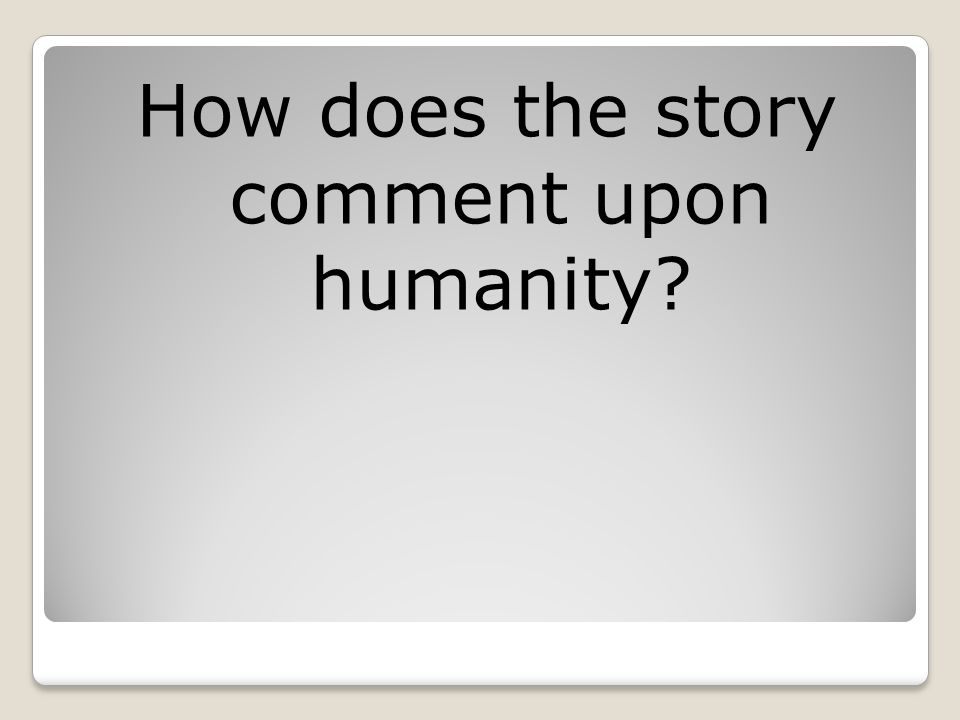 How does the story comment upon humanity