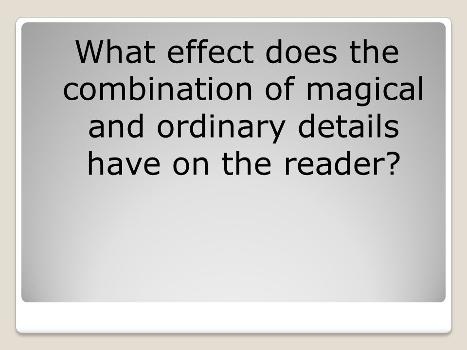 What effect does the combination of magical and ordinary details have on the reader