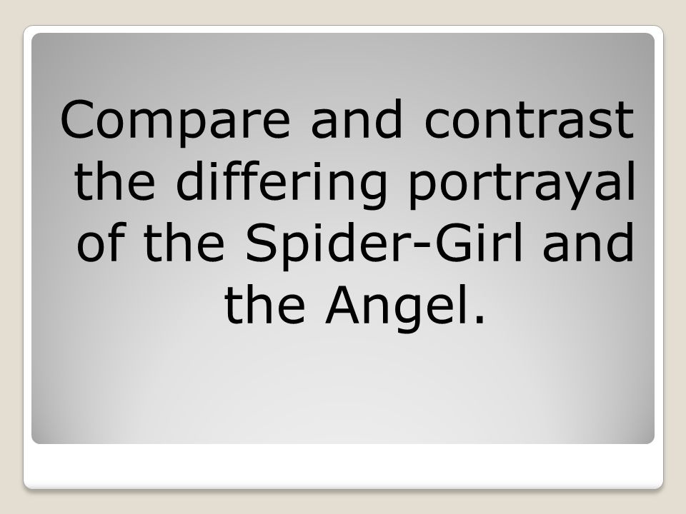 Compare and contrast the differing portrayal of the Spider-Girl and the Angel.