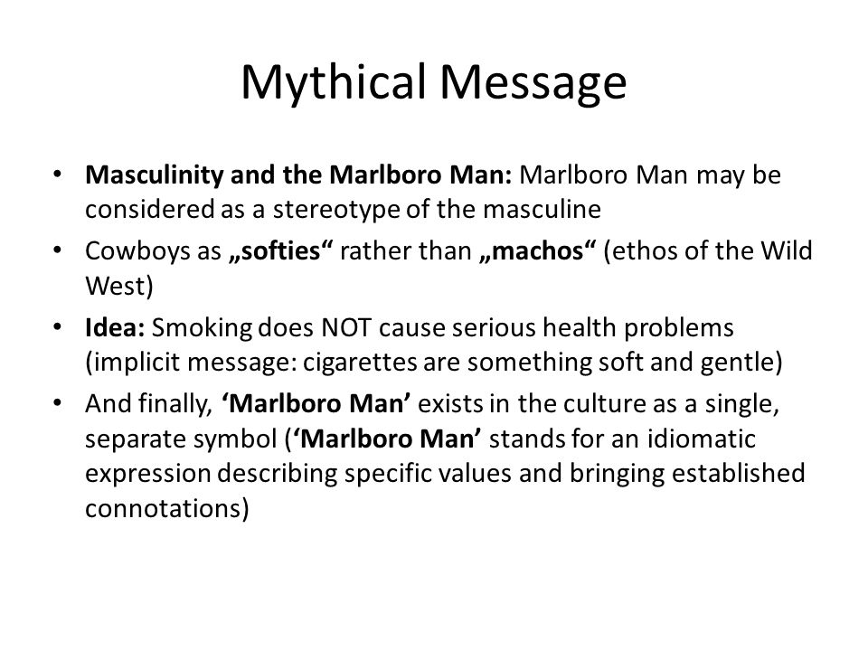 Mythical Message Masculinity and the Marlboro Man: Marlboro Man may be considered as a stereotype of the masculine.