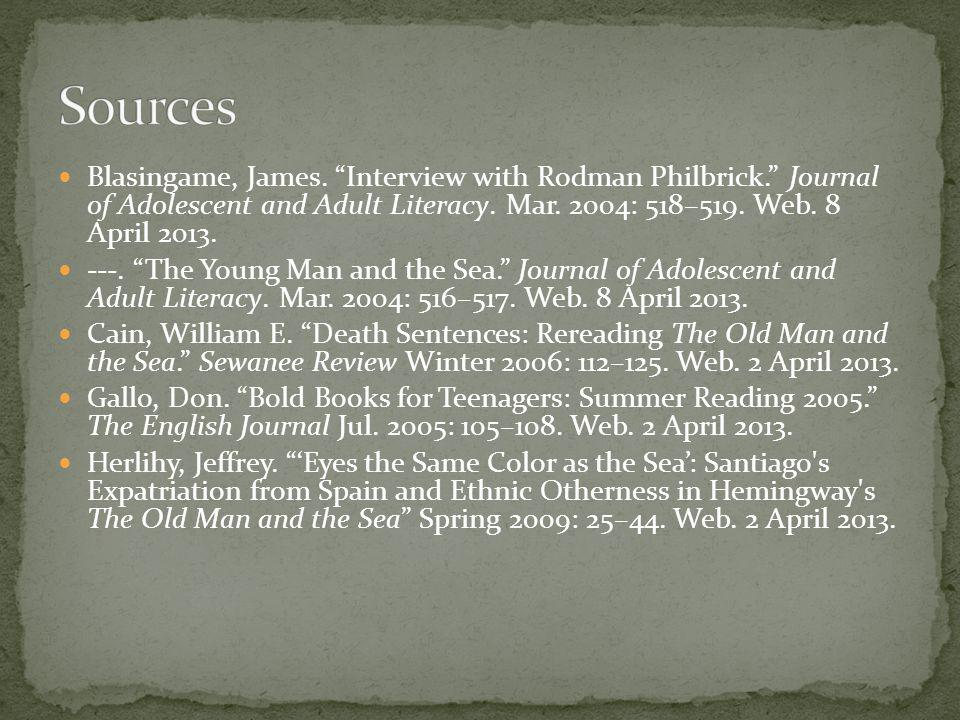 Sources Blasingame, James. Interview with Rodman Philbrick. Journal of Adolescent and Adult Literacy. Mar. 2004: 518–519. Web. 8 April 2013.