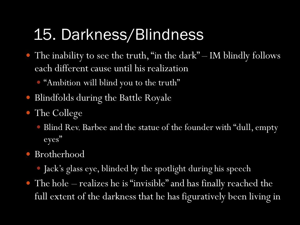 15. Darkness/Blindness The inability to see the truth, in the dark – IM blindly follows each different cause until his realization.