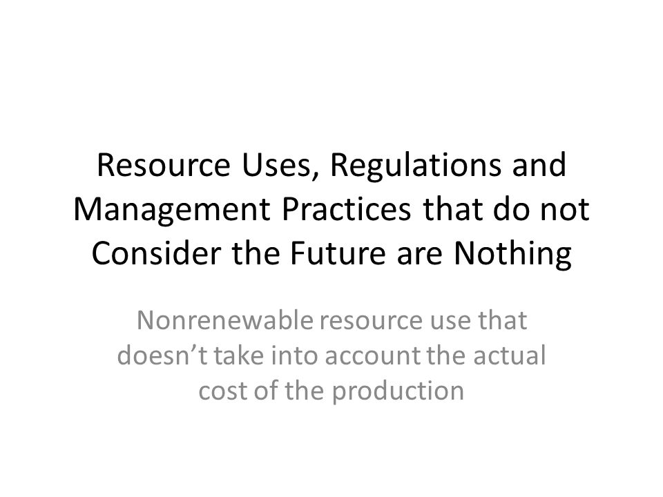Resource Uses, Regulations and Management Practices that do not Consider the Future are Nothing