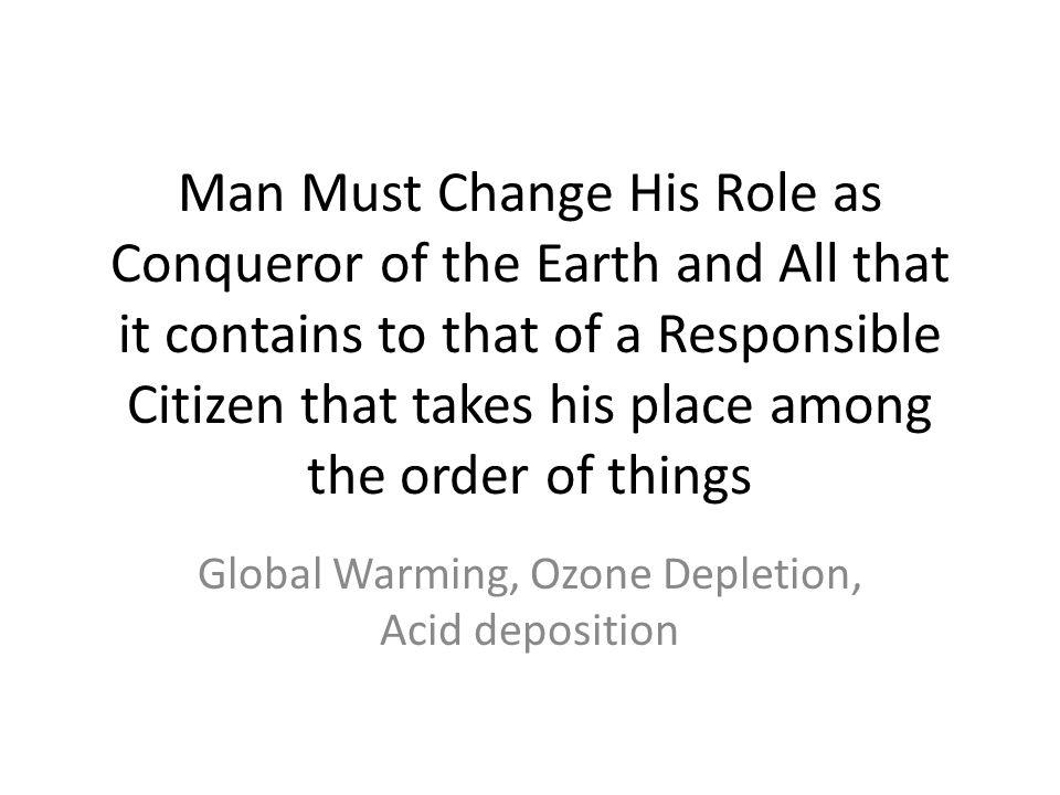 Global Warming, Ozone Depletion, Acid deposition