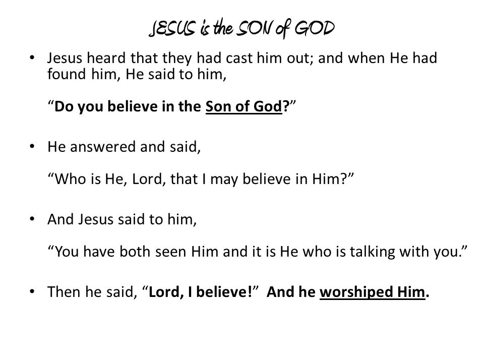 JESUS is the SON of GOD Jesus heard that they had cast him out; and when He had found him, He said to him, Do you believe in the Son of God