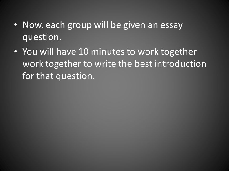 Now, each group will be given an essay question.