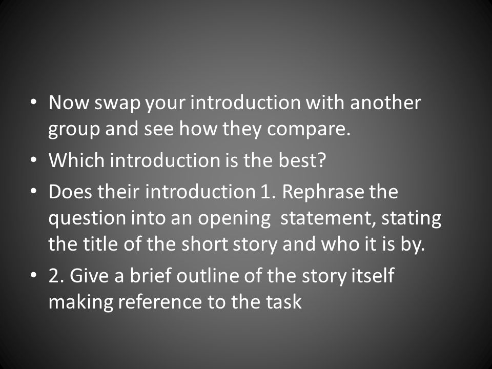 Now swap your introduction with another group and see how they compare.