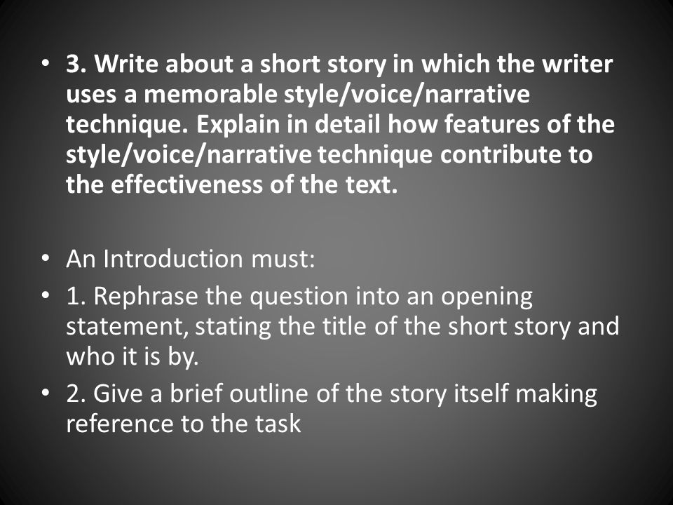 3. Write about a short story in which the writer uses a memorable style/voice/narrative technique. Explain in detail how features of the style/voice/narrative technique contribute to the effectiveness of the text.