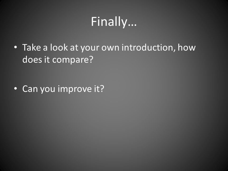 Finally… Take a look at your own introduction, how does it compare