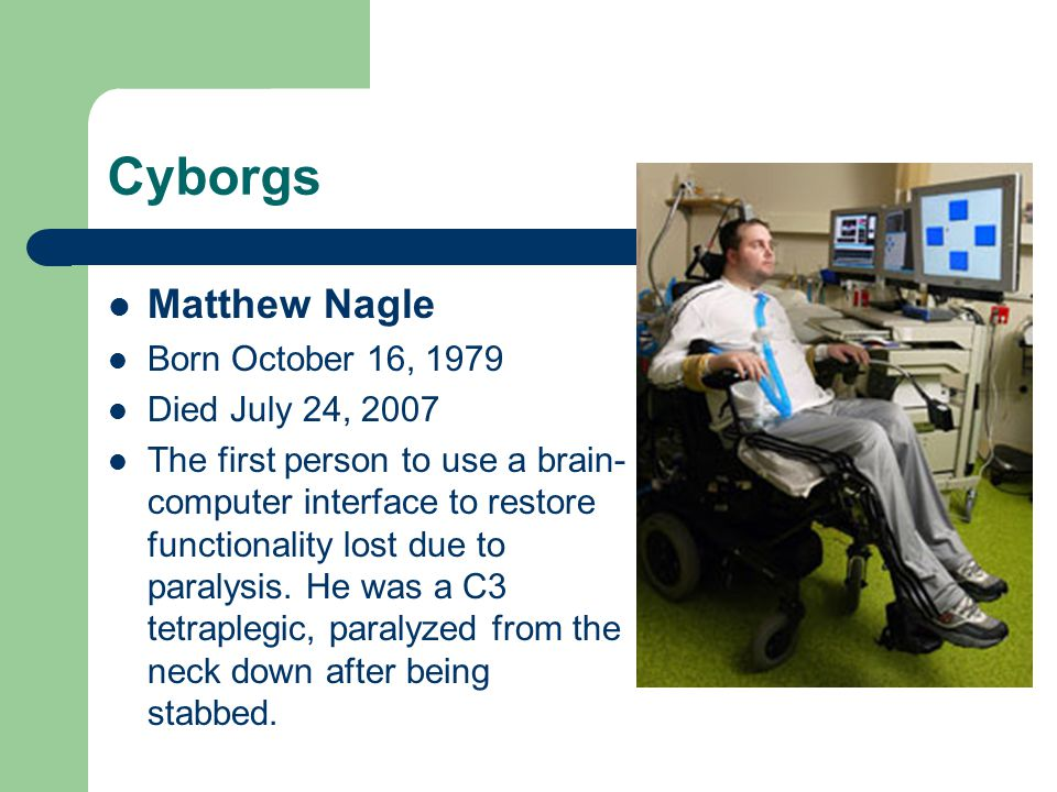 Cyborgs Matthew Nagle Born October 16, 1979 Died July 24, 2007