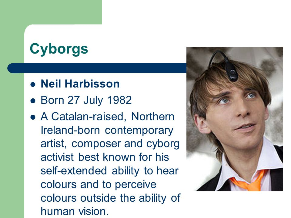 Cyborgs Neil Harbisson Born 27 July 1982