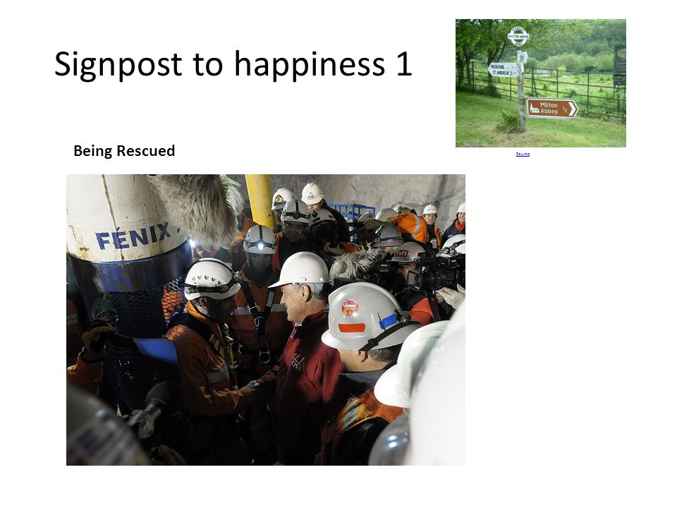 Signpost to happiness 1 Being Rescued Source Story of Chilean Miners