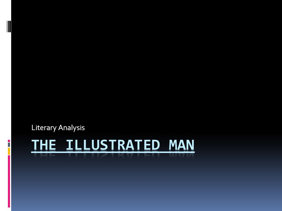 Literary Analysis The Illustrated Man