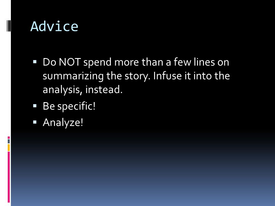 Advice Do NOT spend more than a few lines on summarizing the story. Infuse it into the analysis, instead.