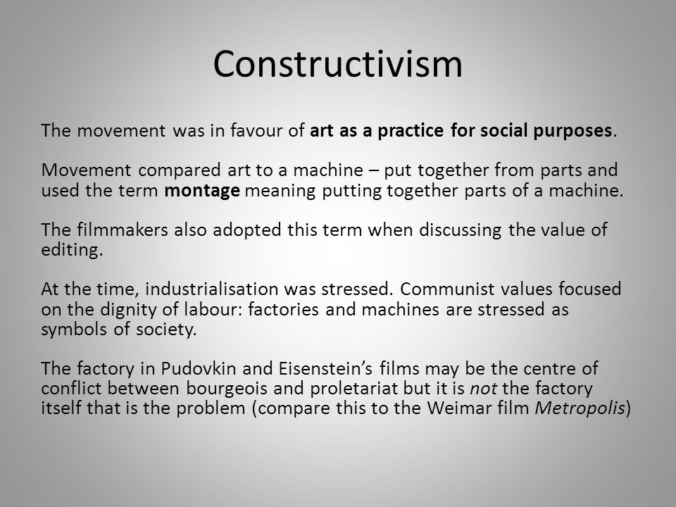 Constructivism The movement was in favour of art as a practice for social purposes.