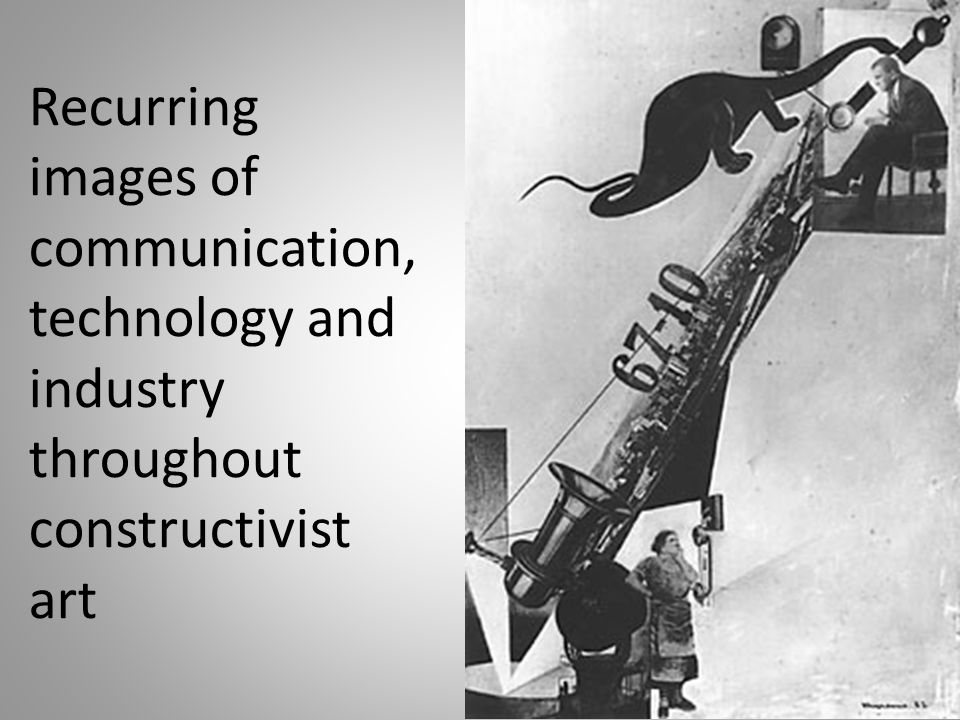 Recurring images of communication, technology and industry throughout constructivist art