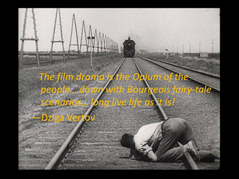 The film drama is the Opium of the people… down with Bourgeois fairy-tale scenarios… long live life as it is!