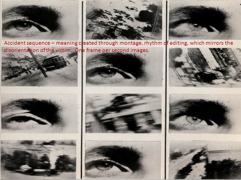 Accident sequence – meaning created through montage, rhythm of editing, which mirrors the disorientation of the victim.