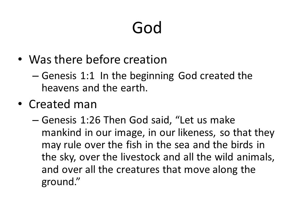 God Was there before creation Created man