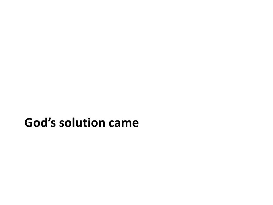 God's solution came