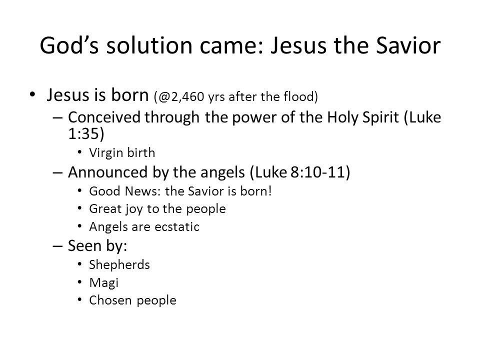 God's solution came: Jesus the Savior