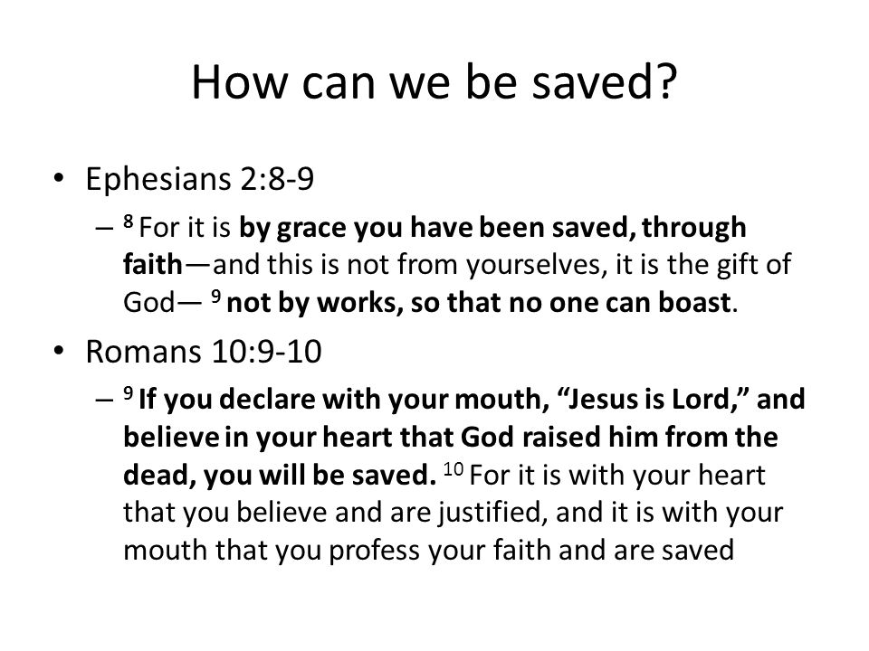 How can we be saved Ephesians 2:8-9 Romans 10:9-10