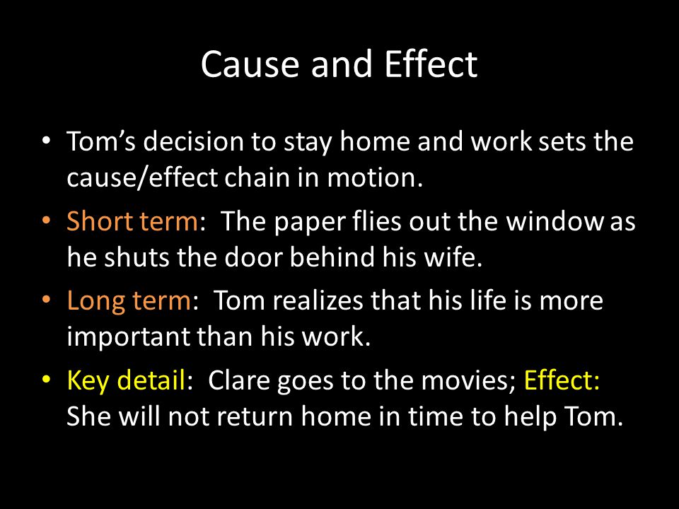Cause and Effect Tom's decision to stay home and work sets the cause/effect chain in motion.