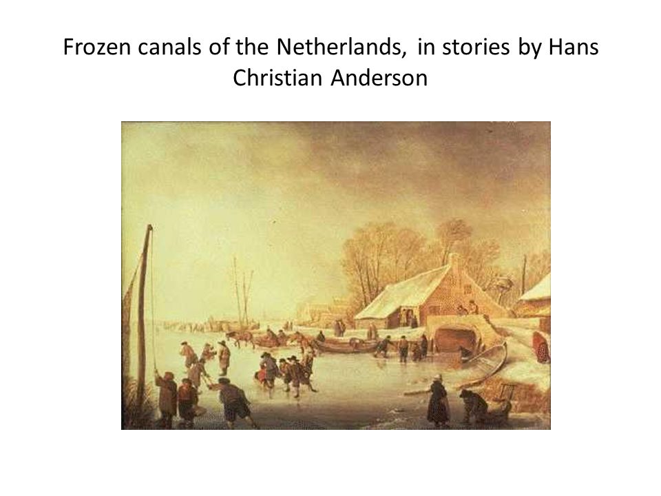 Frozen canals of the Netherlands, in stories by Hans Christian Anderson