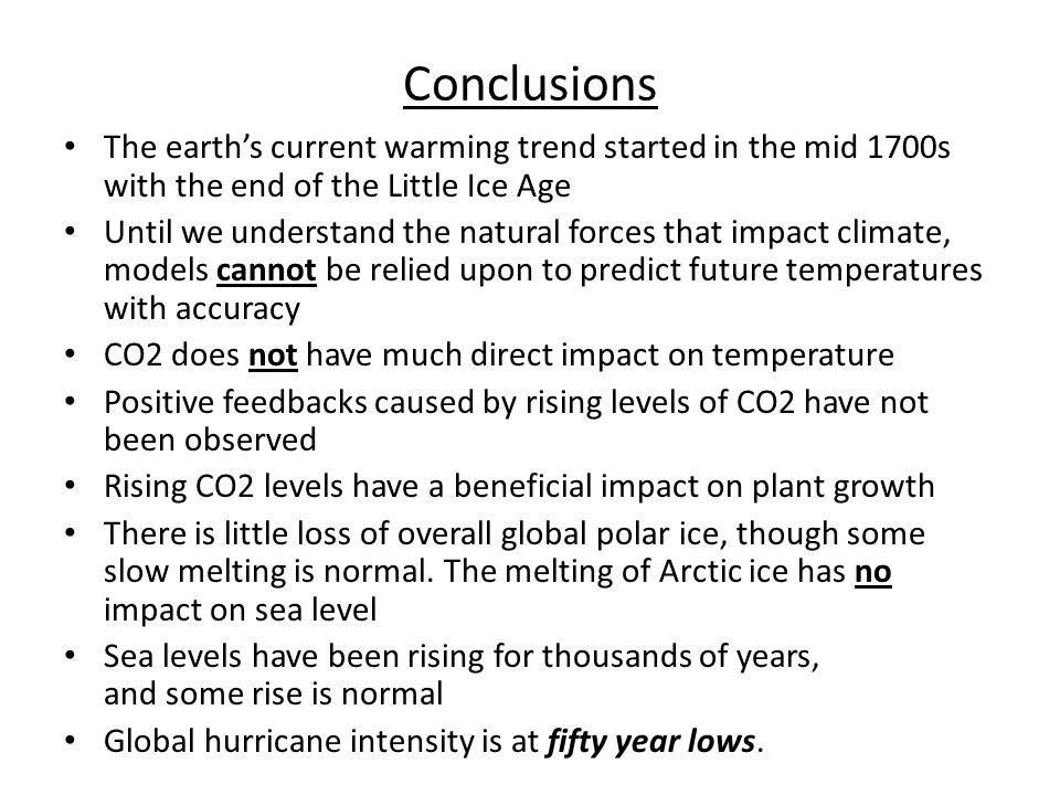 Conclusions The earth's current warming trend started in the mid 1700s with the end of the Little Ice Age.