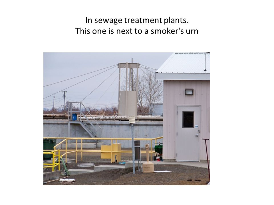 In sewage treatment plants. This one is next to a smoker's urn