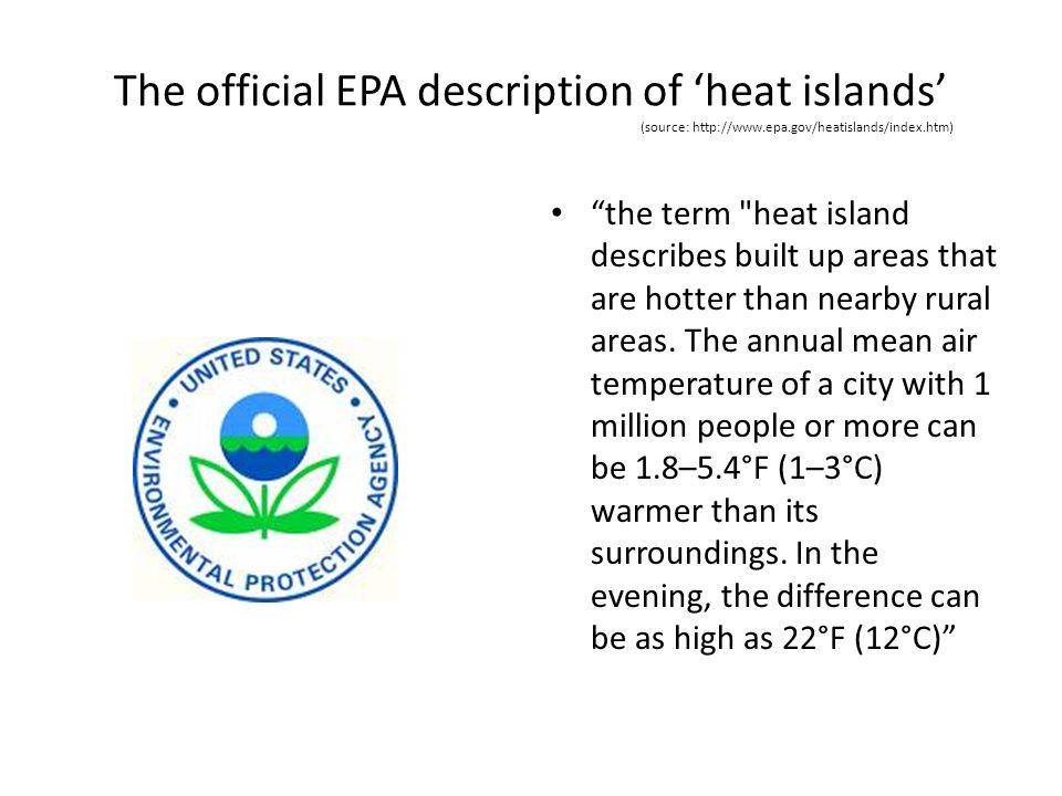 The official EPA description of 'heat islands' (source: http://www.epa.gov/heatislands/index.htm)