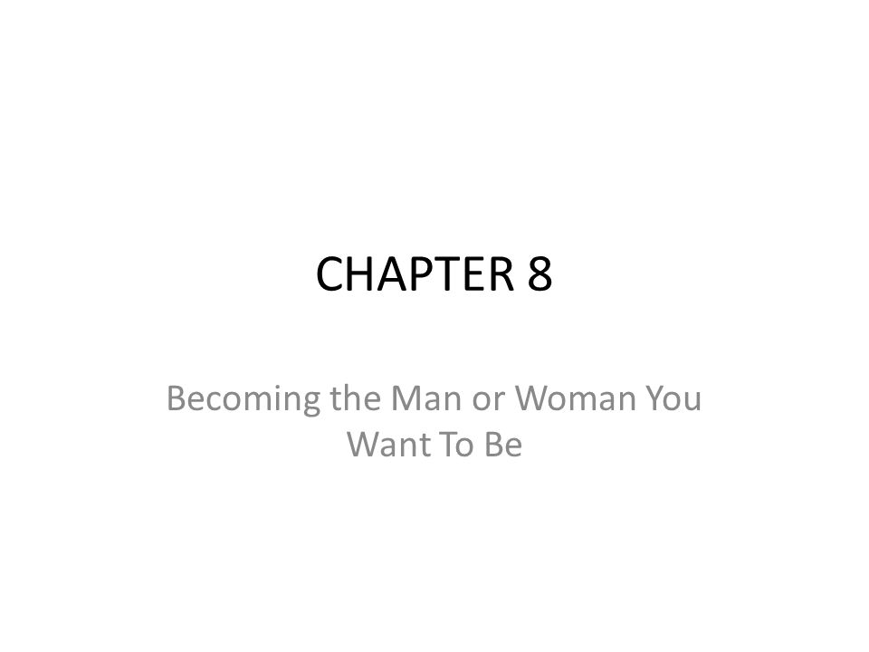 Becoming the Man or Woman You Want To Be