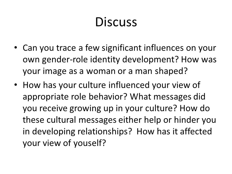 Discuss Can you trace a few significant influences on your own gender-role identity development How was your image as a woman or a man shaped