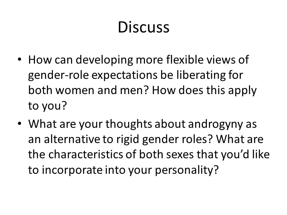 Discuss How can developing more flexible views of gender-role expectations be liberating for both women and men How does this apply to you