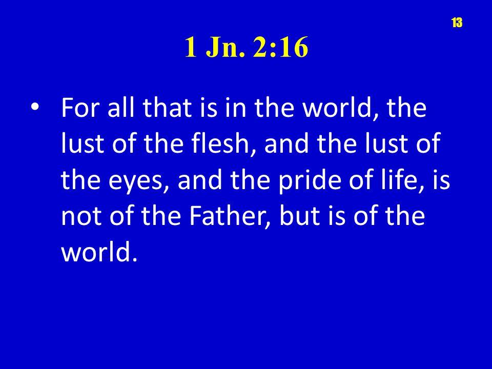 1 Jn. 2:16