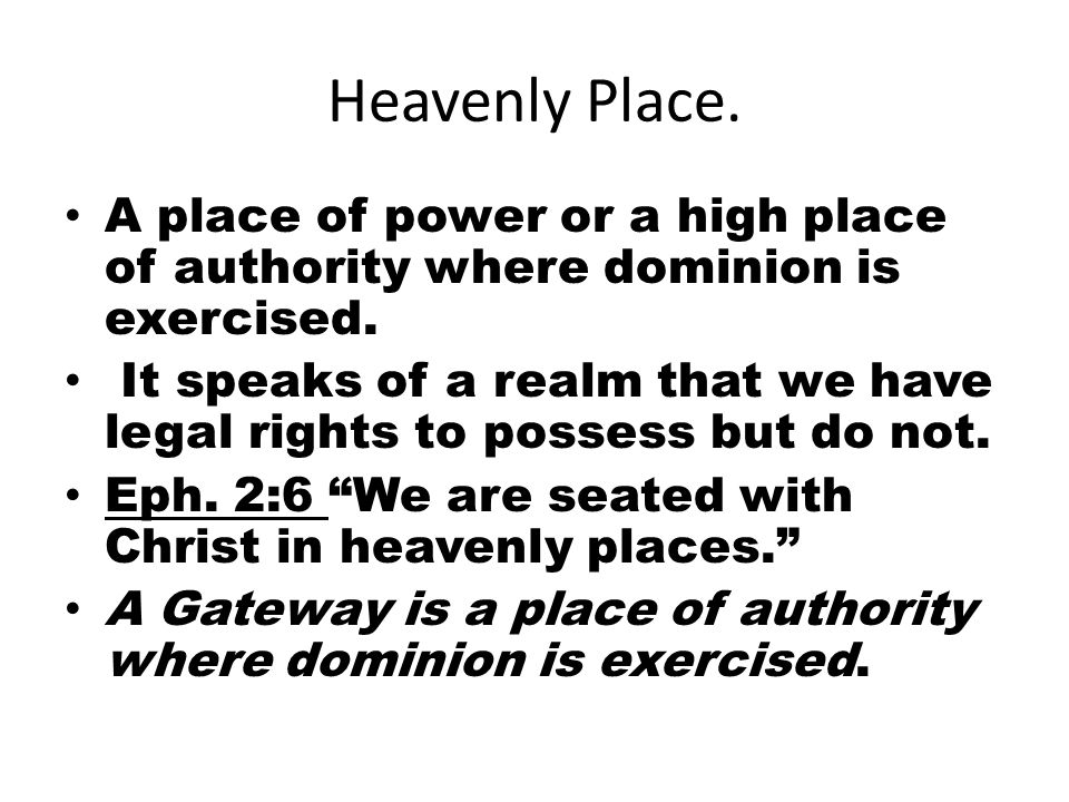 Heavenly Place. A place of power or a high place of authority where dominion is exercised.