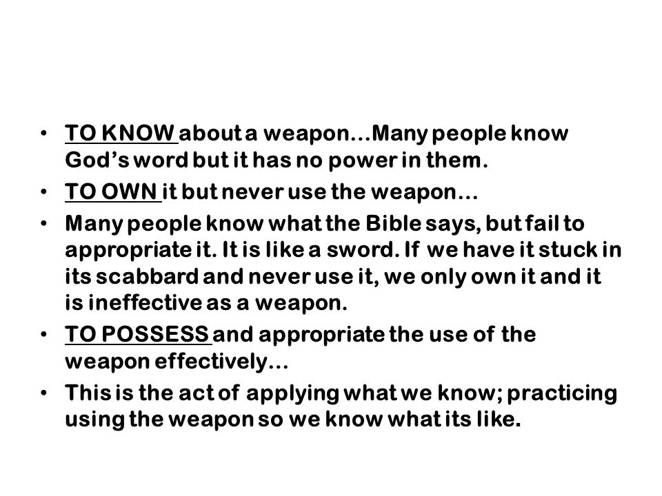 TO KNOW about a weapon…Many people know God's word but it has no power in them.
