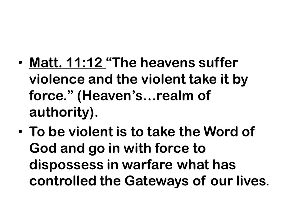 Matt. 11:12 The heavens suffer violence and the violent take it by force. (Heaven's…realm of authority).