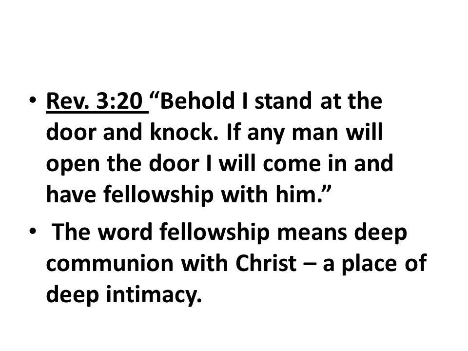 Rev. 3:20 Behold I stand at the door and knock