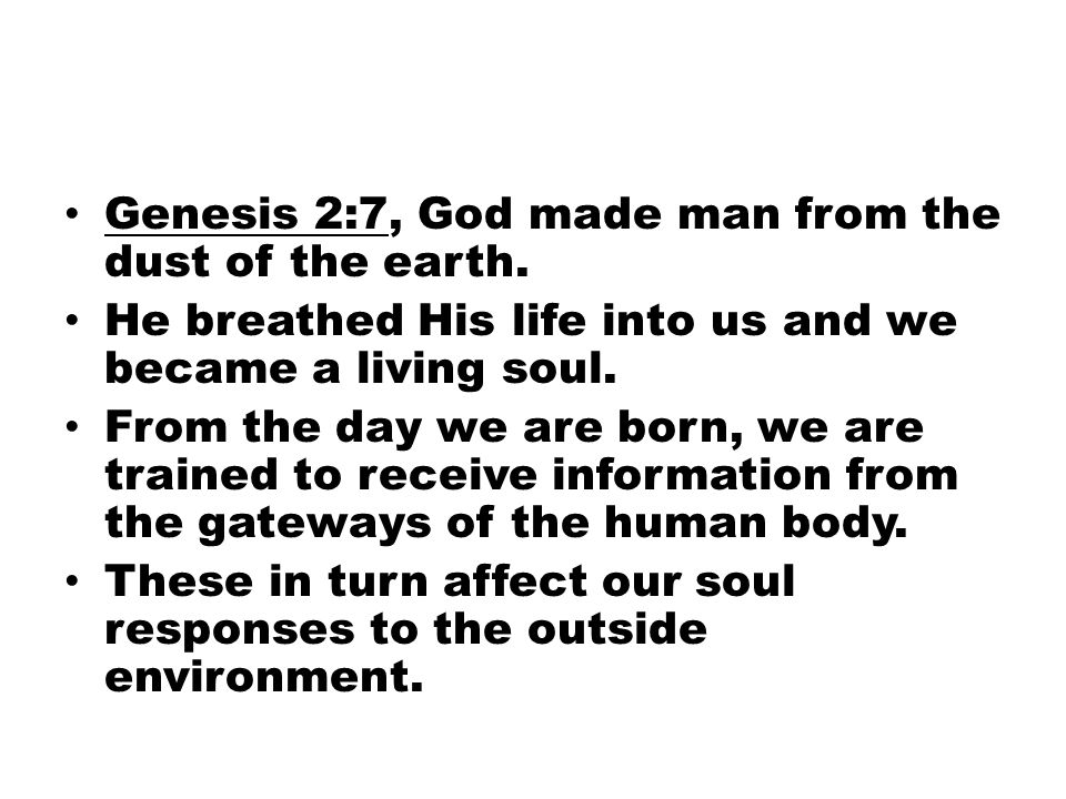 Genesis 2:7, God made man from the dust of the earth.